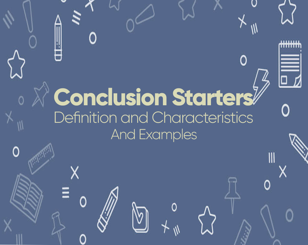 Conclusion Starters – Definition and Characteristics and Examples